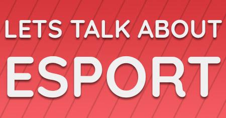 lets talk about esport