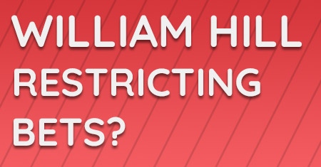 william hill restricting bets